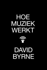 Boek Hoe muziek werkt van schrijver David Byrne