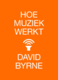 <em>Hoe muziek werkt</em> – David Byrne